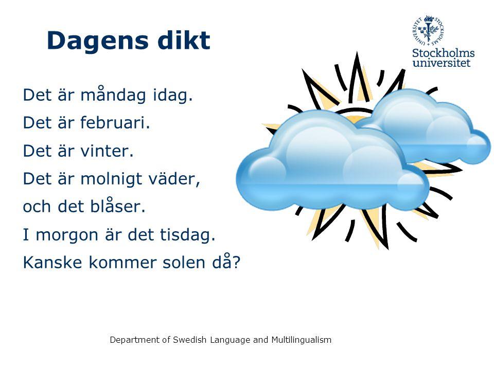 Dagens dikt Det är måndag idag. Det är februari. Det är vinter.
