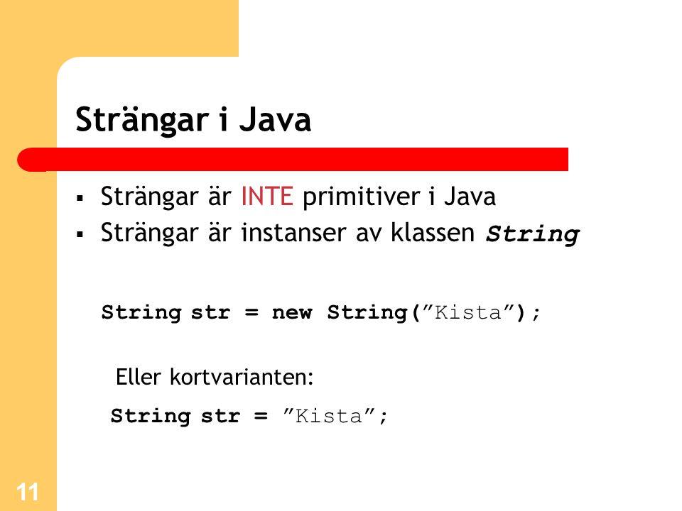 Strängar i Java Strängar är INTE primitiver i Java