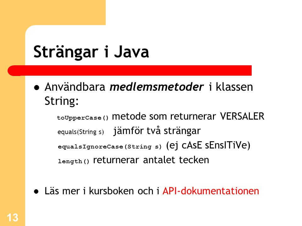 Strängar i Java Användbara medlemsmetoder i klassen String: