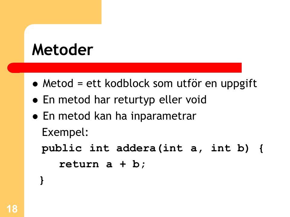 Metoder Metod = ett kodblock som utför en uppgift