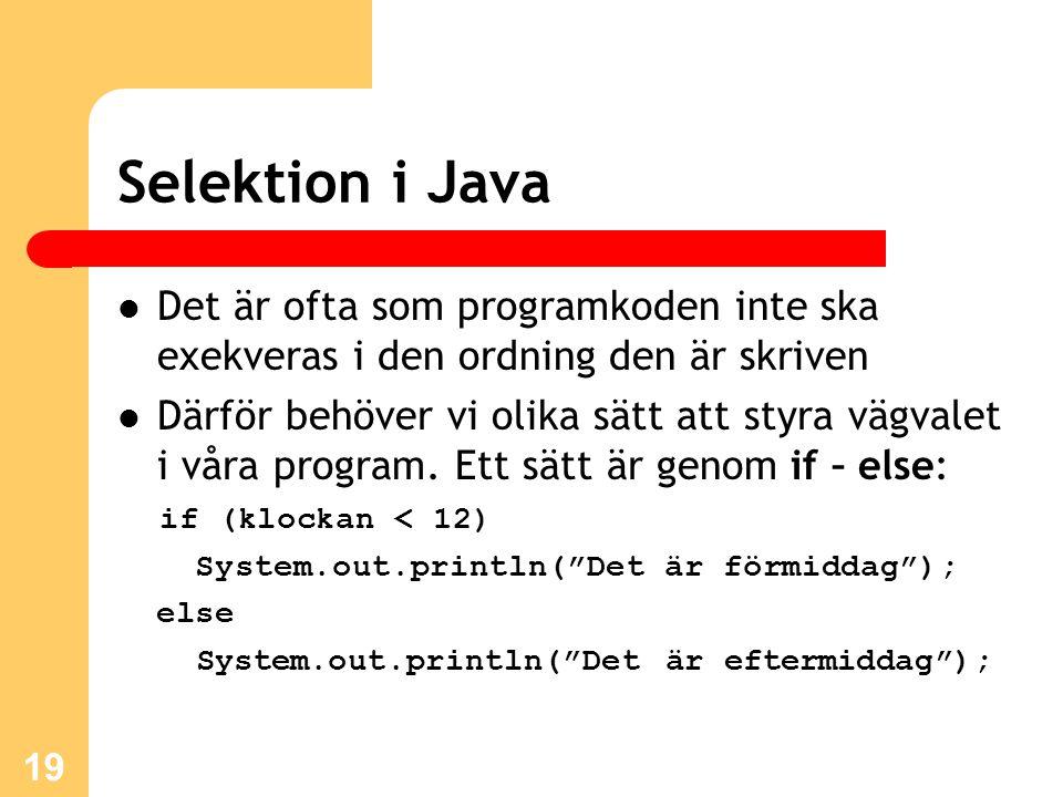 Selektion i Java Det är ofta som programkoden inte ska exekveras i den ordning den är skriven.