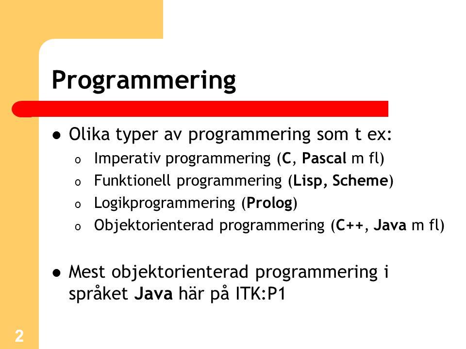 Programmering Olika typer av programmering som t ex: