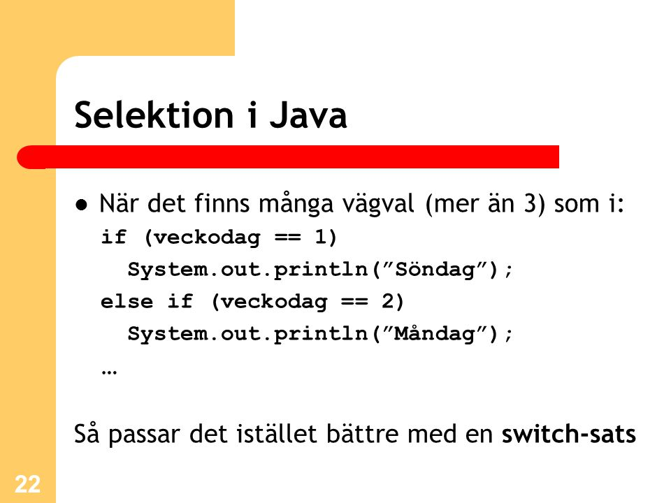 Selektion i Java När det finns många vägval (mer än 3) som i: