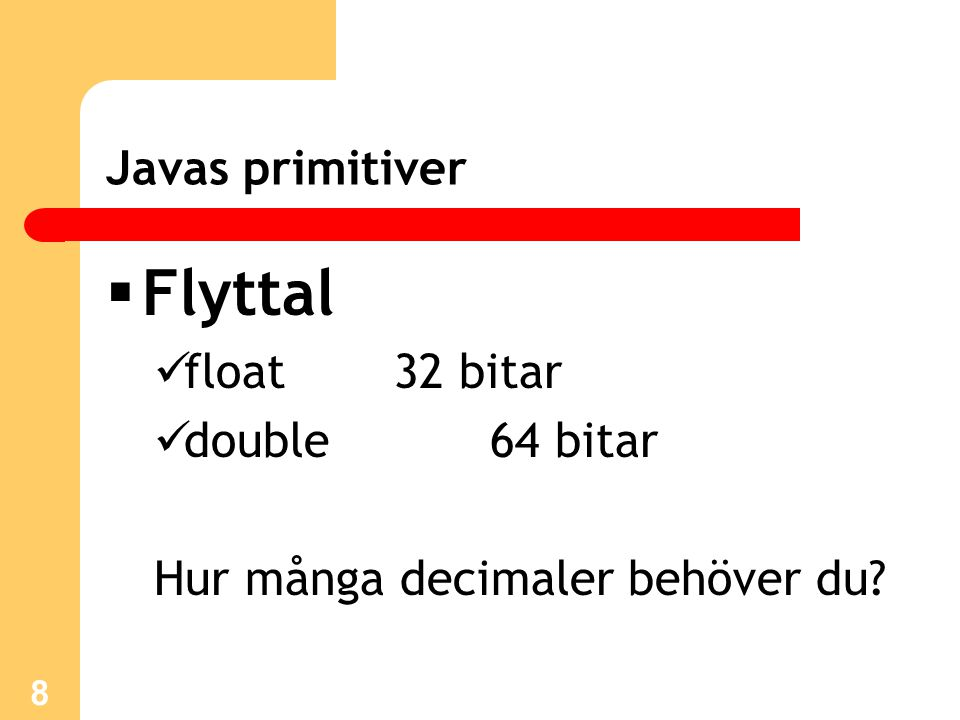 Flyttal Javas primitiver float 32 bitar double 64 bitar