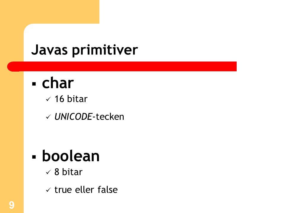 char boolean Javas primitiver 16 bitar UNICODE-tecken 8 bitar