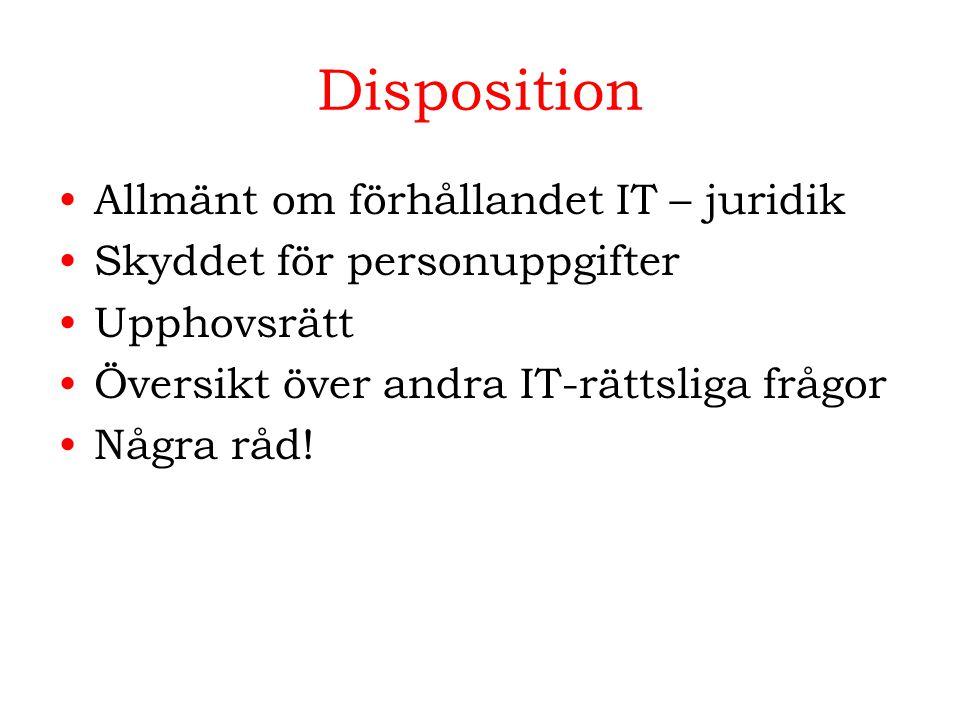 Disposition Allmänt om förhållandet IT – juridik