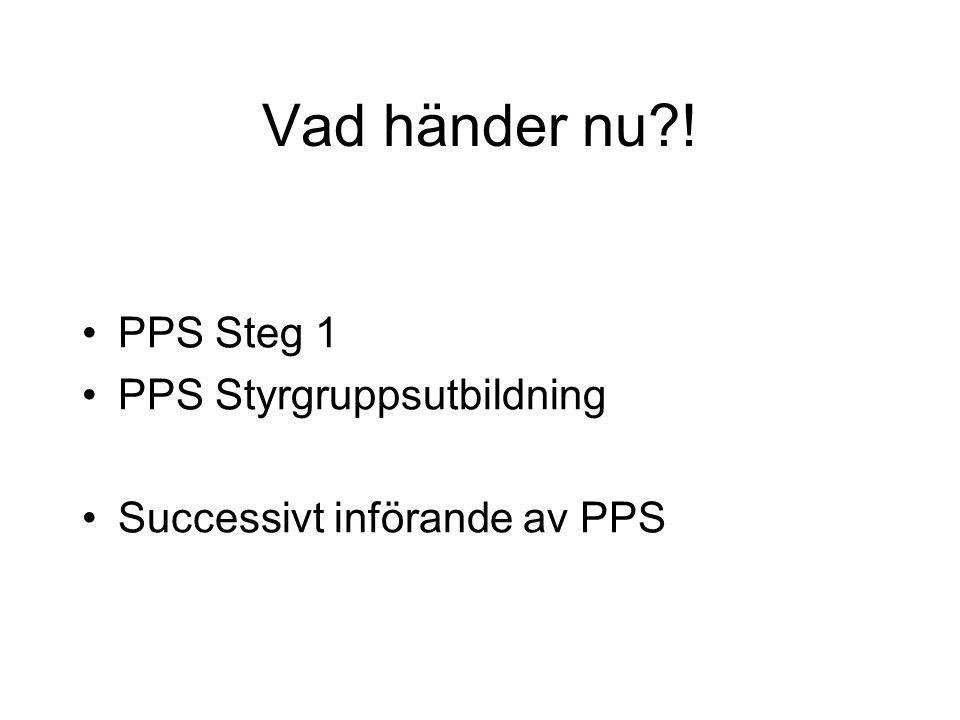 Vad händer nu ! PPS Steg 1 PPS Styrgruppsutbildning