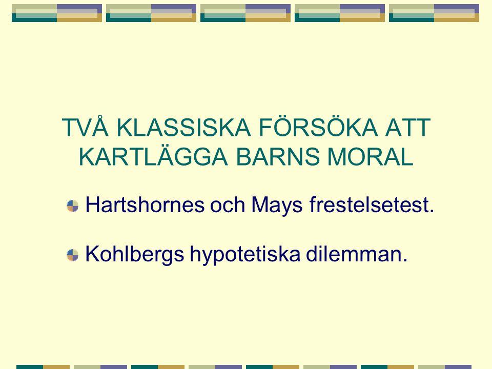TVÅ KLASSISKA FÖRSÖKA ATT KARTLÄGGA BARNS MORAL