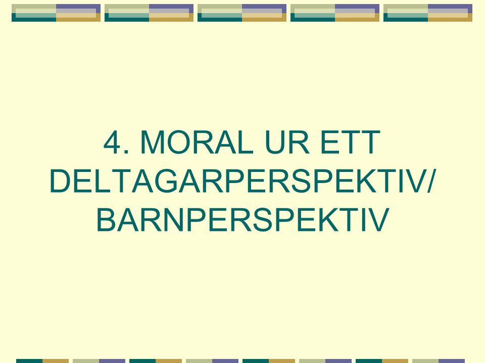 4. MORAL UR ETT DELTAGARPERSPEKTIV/ BARNPERSPEKTIV