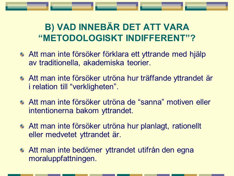 B) VAD INNEBÄR DET ATT VARA METODOLOGISKT INDIFFERENT
