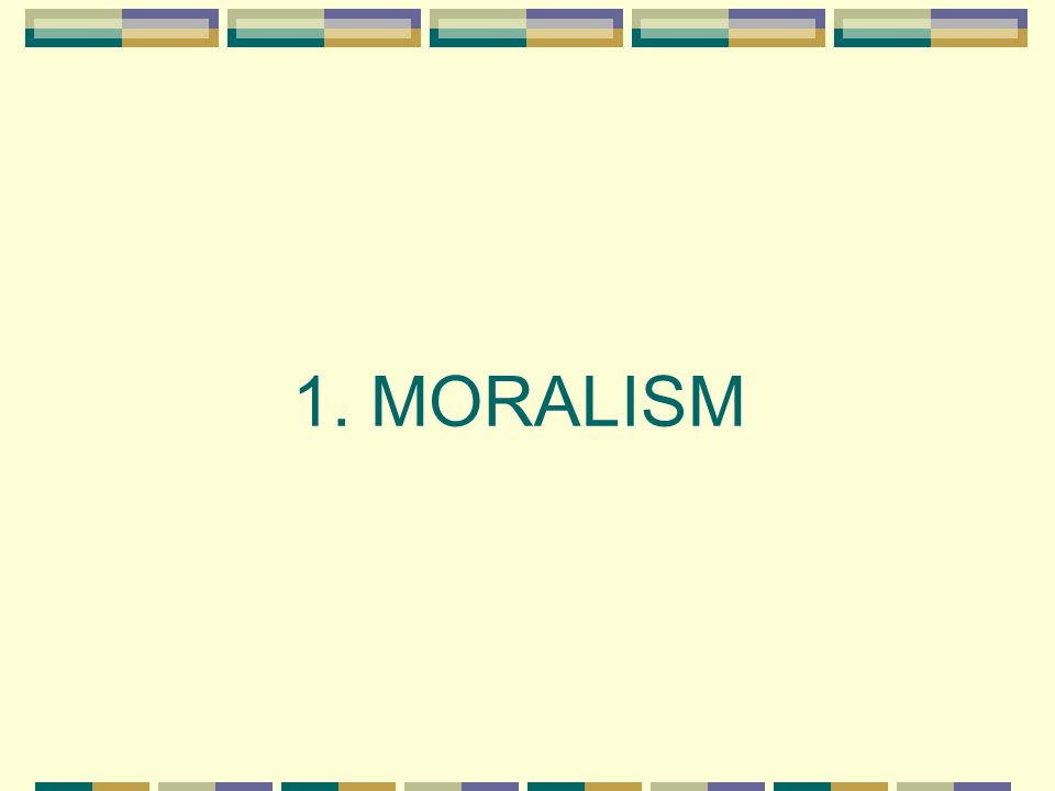 1. MORALISM