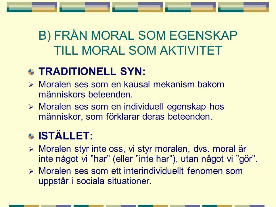 B) FRÅN MORAL SOM EGENSKAP TILL MORAL SOM AKTIVITET