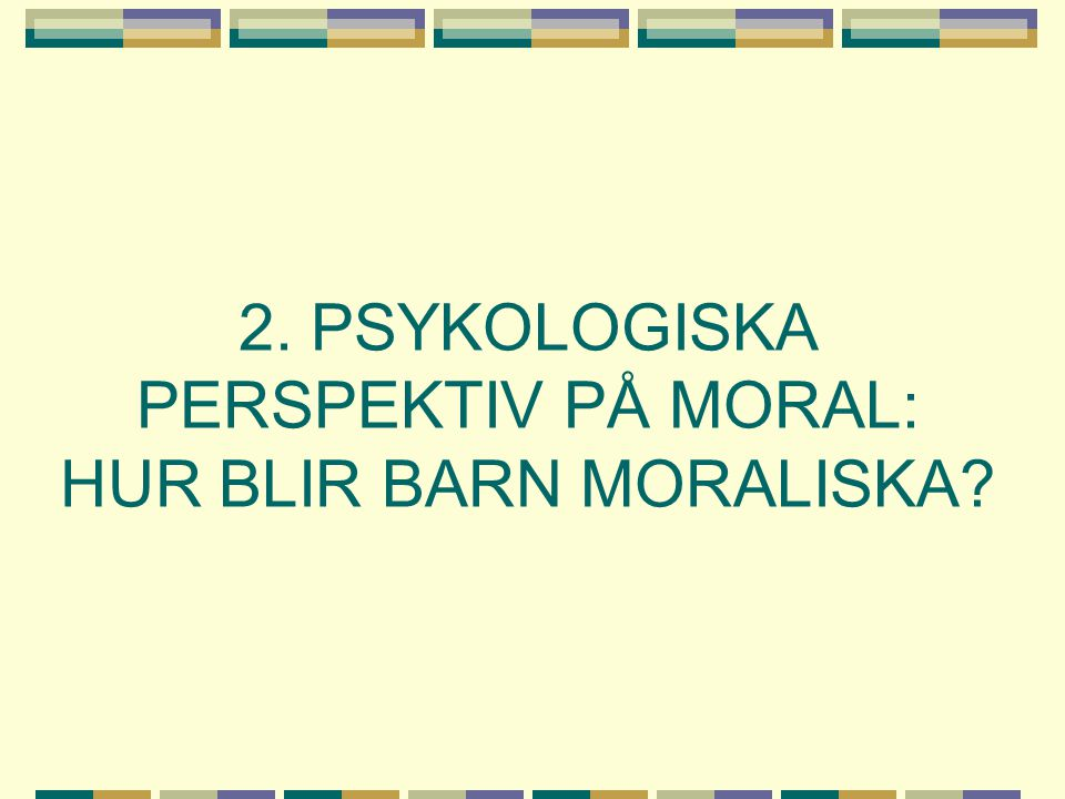 2. PSYKOLOGISKA PERSPEKTIV PÅ MORAL: HUR BLIR BARN MORALISKA