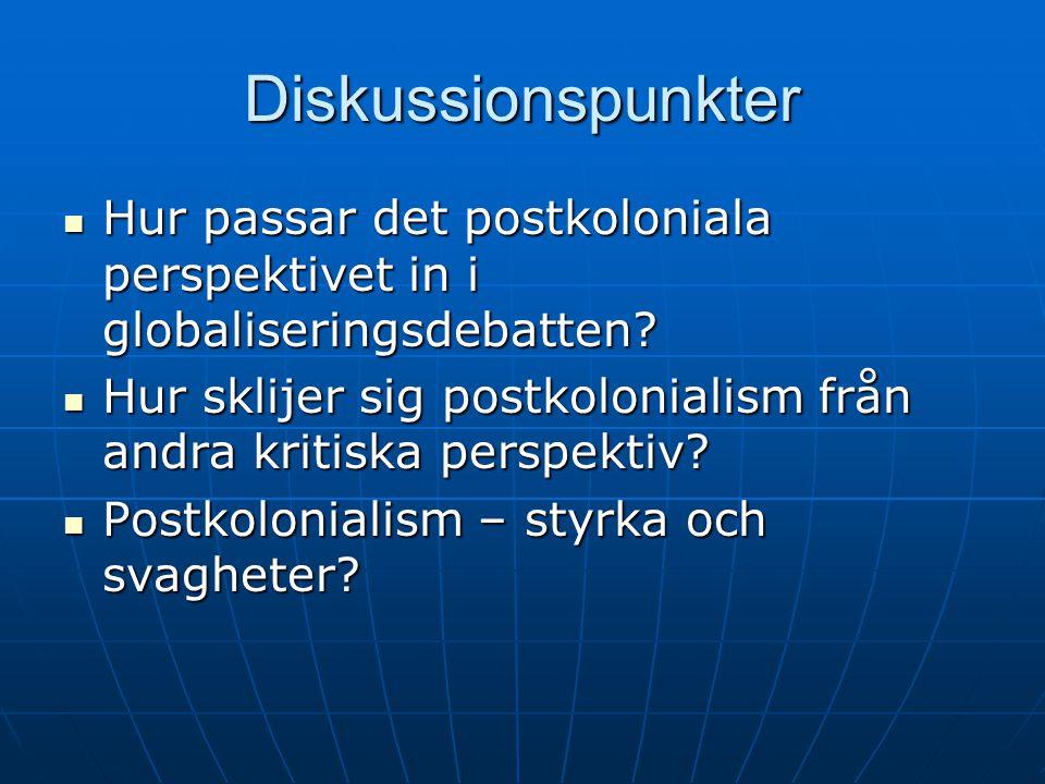 Diskussionspunkter Hur passar det postkoloniala perspektivet in i globaliseringsdebatten