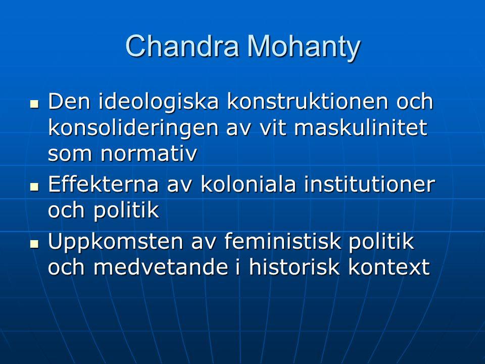 Chandra Mohanty Den ideologiska konstruktionen och konsolideringen av vit maskulinitet som normativ.