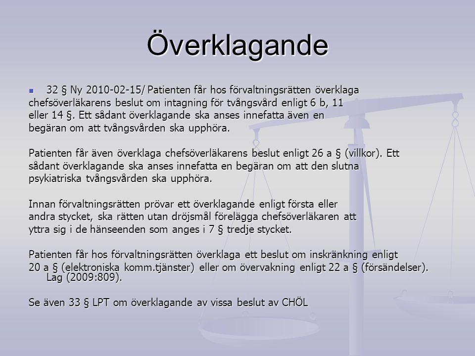Överklagande 32 § Ny 2010-02-15/ Patienten får hos förvaltningsrätten överklaga. chefsöverläkarens beslut om intagning för tvångsvård enligt 6 b, 11.