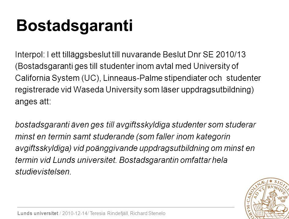 Bostadsgaranti Interpol: I ett tilläggsbeslut till nuvarande Beslut Dnr SE 2010/13. (Bostadsgaranti ges till studenter inom avtal med University of.
