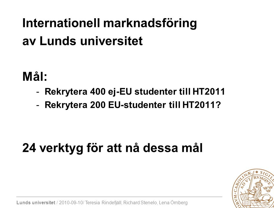 Internationell marknadsföring av Lunds universitet Mål: