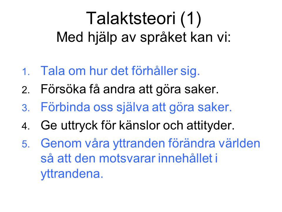 Talaktsteori (1) Med hjälp av språket kan vi: