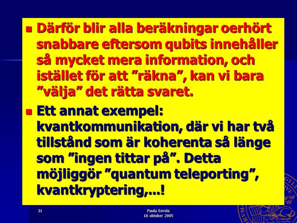 Därför blir alla beräkningar oerhört snabbare eftersom qubits innehåller så mycket mera information, och istället för att räkna , kan vi bara välja det rätta svaret.