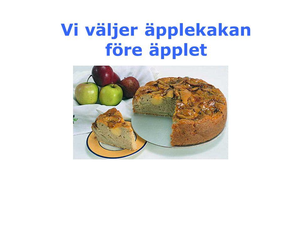 Vi väljer äpplekakan före äpplet