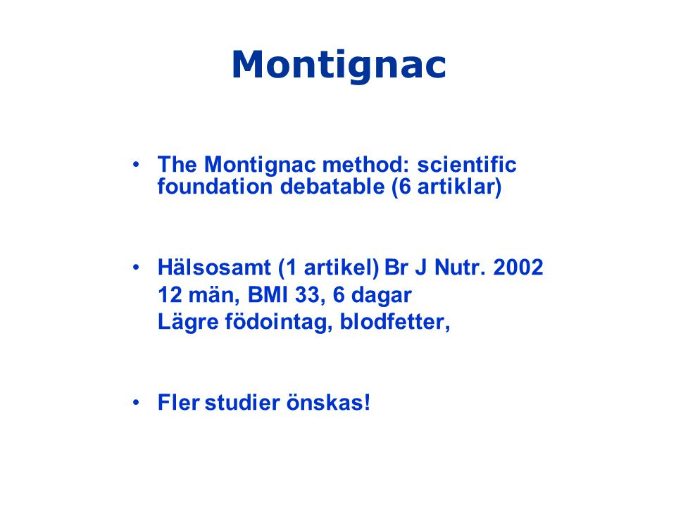 Montignac The Montignac method: scientific foundation debatable (6 artiklar) Hälsosamt (1 artikel) Br J Nutr. 2002.