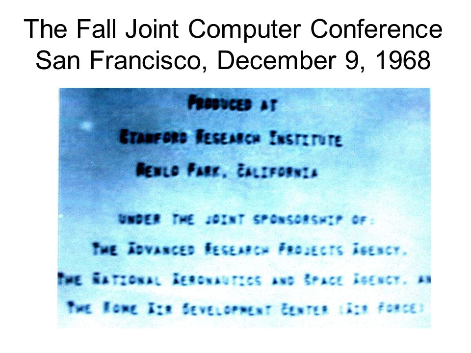 The Fall Joint Computer Conference San Francisco, December 9, 1968