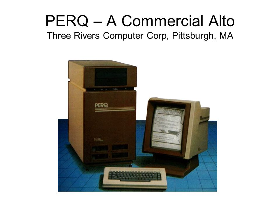 PERQ – A Commercial Alto Three Rivers Computer Corp, Pittsburgh, MA