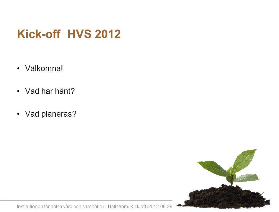 Kick-off HVS 2012 Välkomna! Vad har hänt Vad planeras