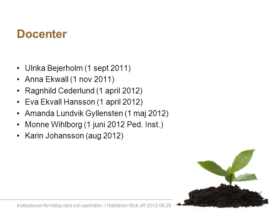 Docenter Ulrika Bejerholm (1 sept 2011) Anna Ekwall (1 nov 2011)