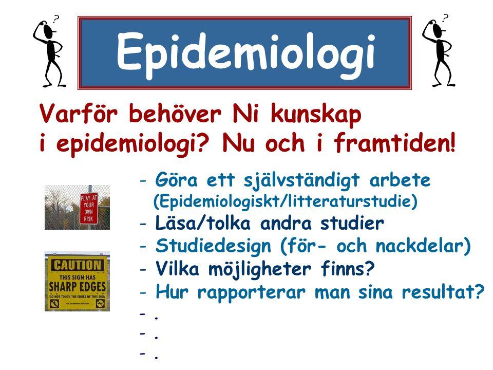 Epidemiologi Varför behöver Ni kunskap