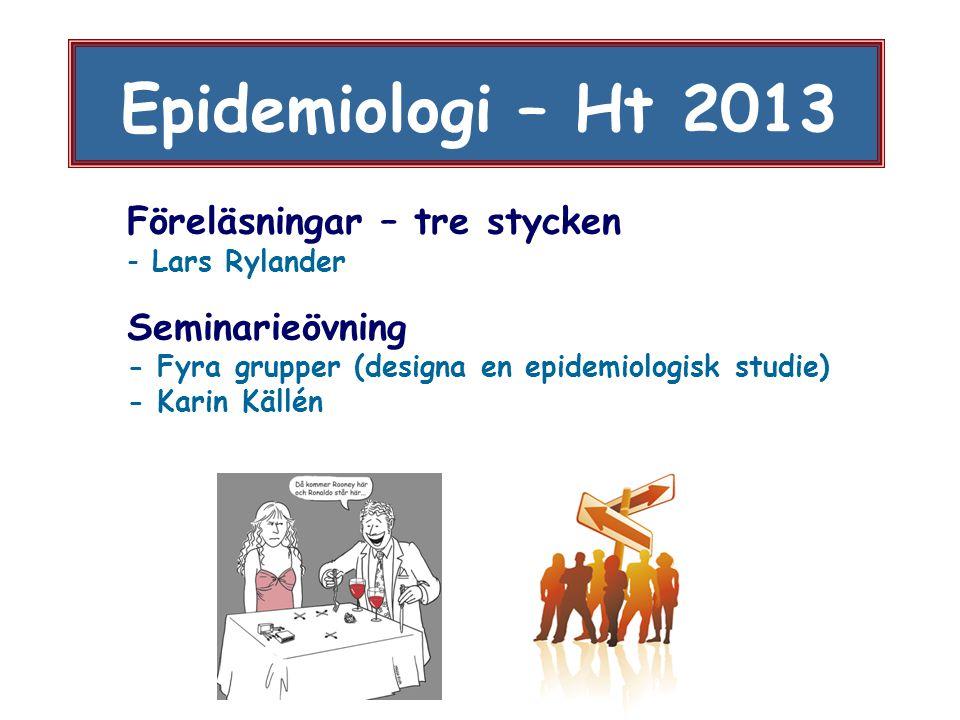 Epidemiologi – Ht 2013 Föreläsningar – tre stycken Seminarieövning