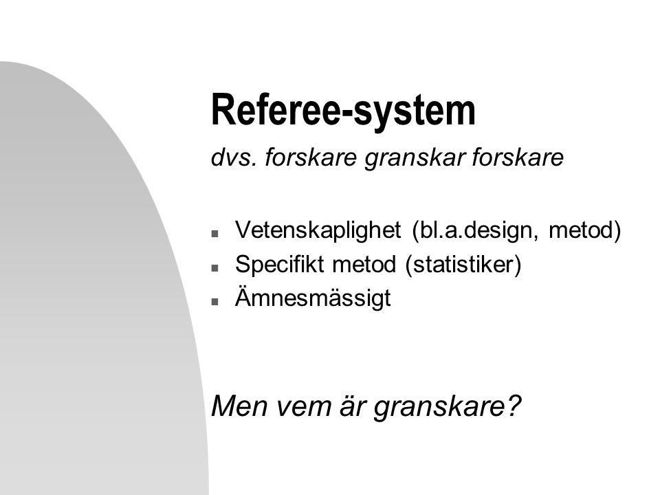 Referee-system Men vem är granskare dvs. forskare granskar forskare