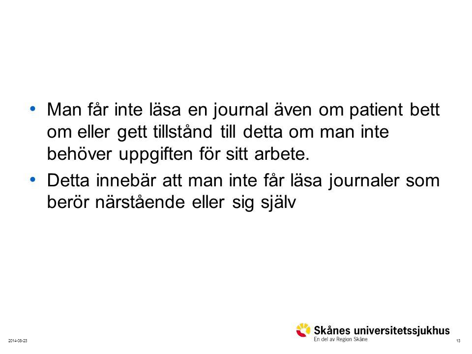 Man får inte läsa en journal även om patient bett om eller gett tillstånd till detta om man inte behöver uppgiften för sitt arbete.