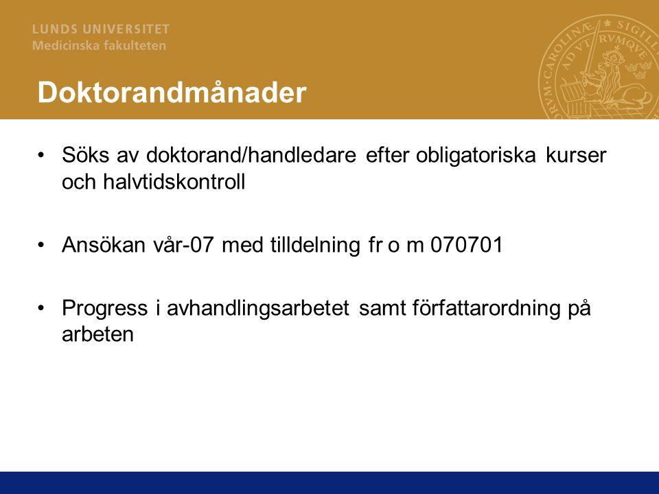 Doktorandmånader Söks av doktorand/handledare efter obligatoriska kurser och halvtidskontroll. Ansökan vår-07 med tilldelning fr o m 070701.