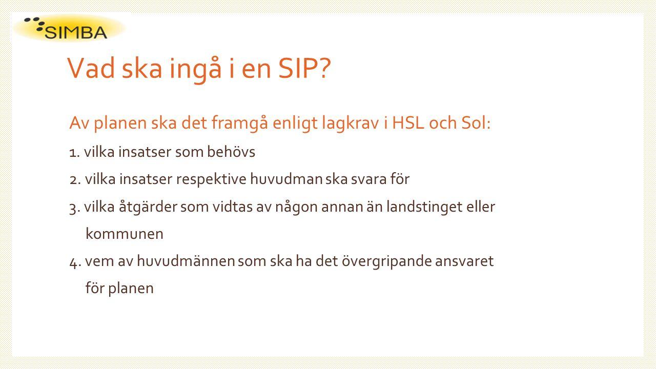 Vad ska ingå i en SIP Av planen ska det framgå enligt lagkrav i HSL och Sol: 1. vilka insatser som behövs.