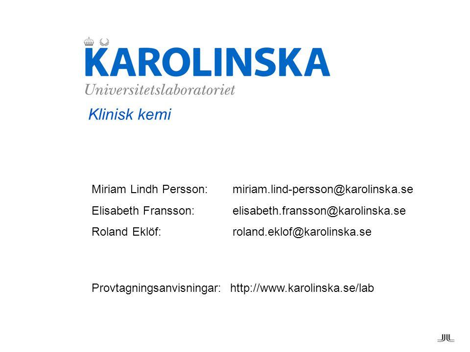 Klinisk kemi Miriam Lindh Persson: miriam.lind-persson@karolinska.se
