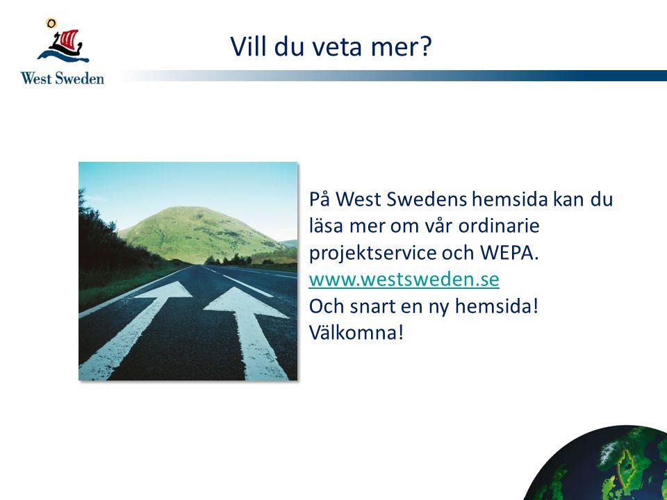 Vill du veta mer På West Swedens hemsida kan du läsa mer om vår ordinarie projektservice och WEPA. www.westsweden.se.