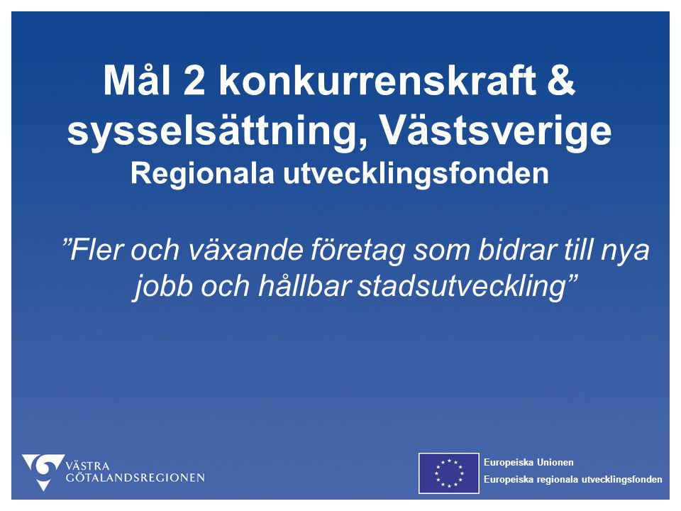 Mål 2 konkurrenskraft & sysselsättning, Västsverige Regionala utvecklingsfonden