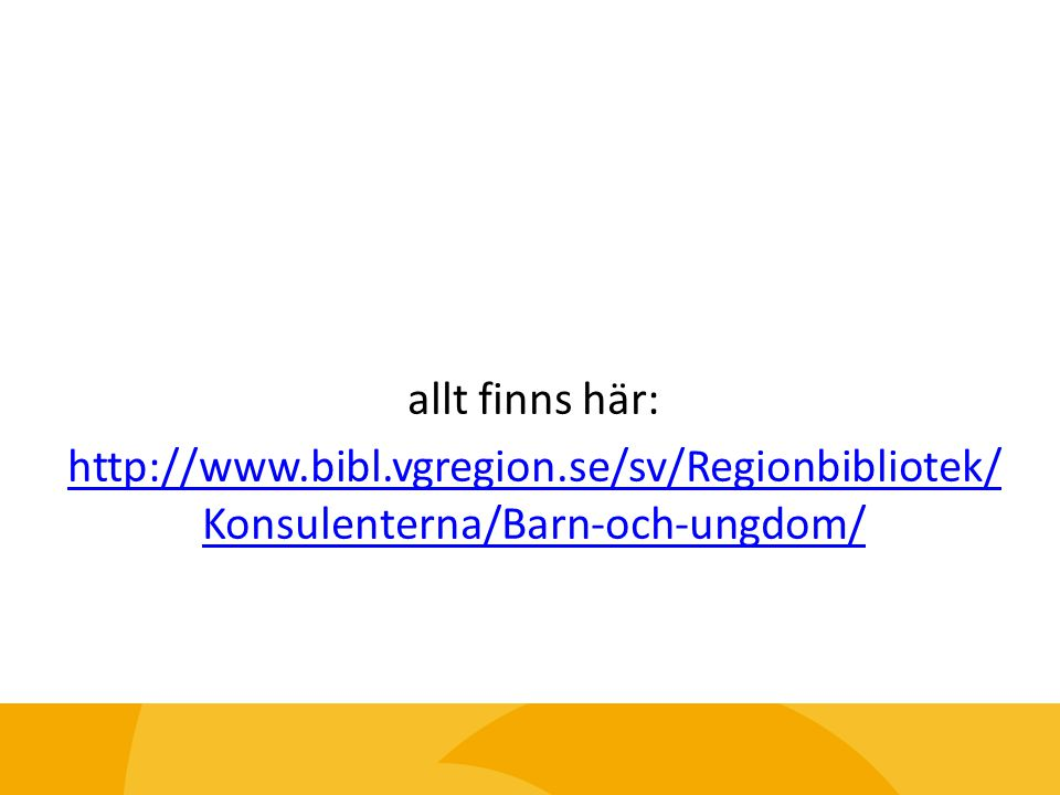 allt finns här: http://www.bibl.vgregion.se/sv/Regionbibliotek/Konsulenterna/Barn-och-ungdom/