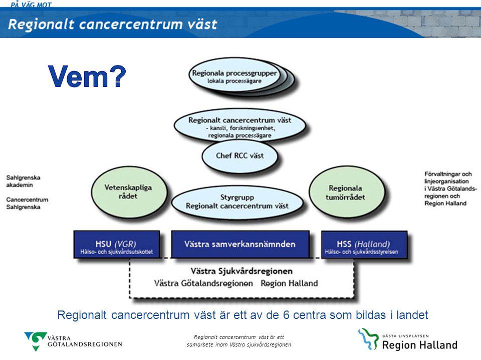 Vem Regionalt cancercentrum väst är ett av de 6 centra som bildas i landet
