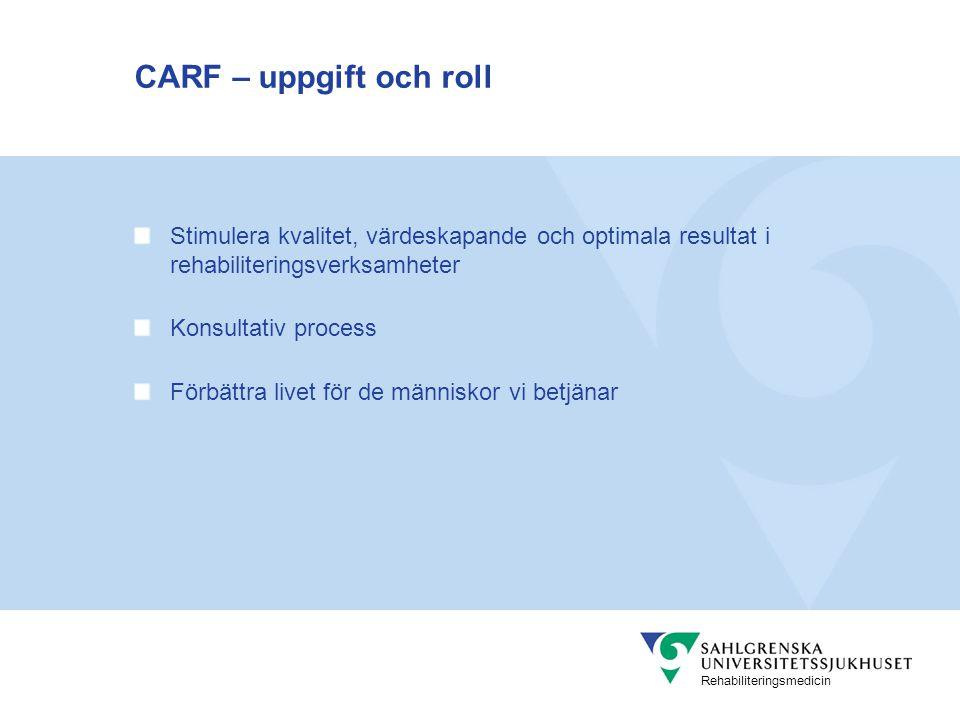 CARF – uppgift och roll Stimulera kvalitet, värdeskapande och optimala resultat i rehabiliteringsverksamheter.