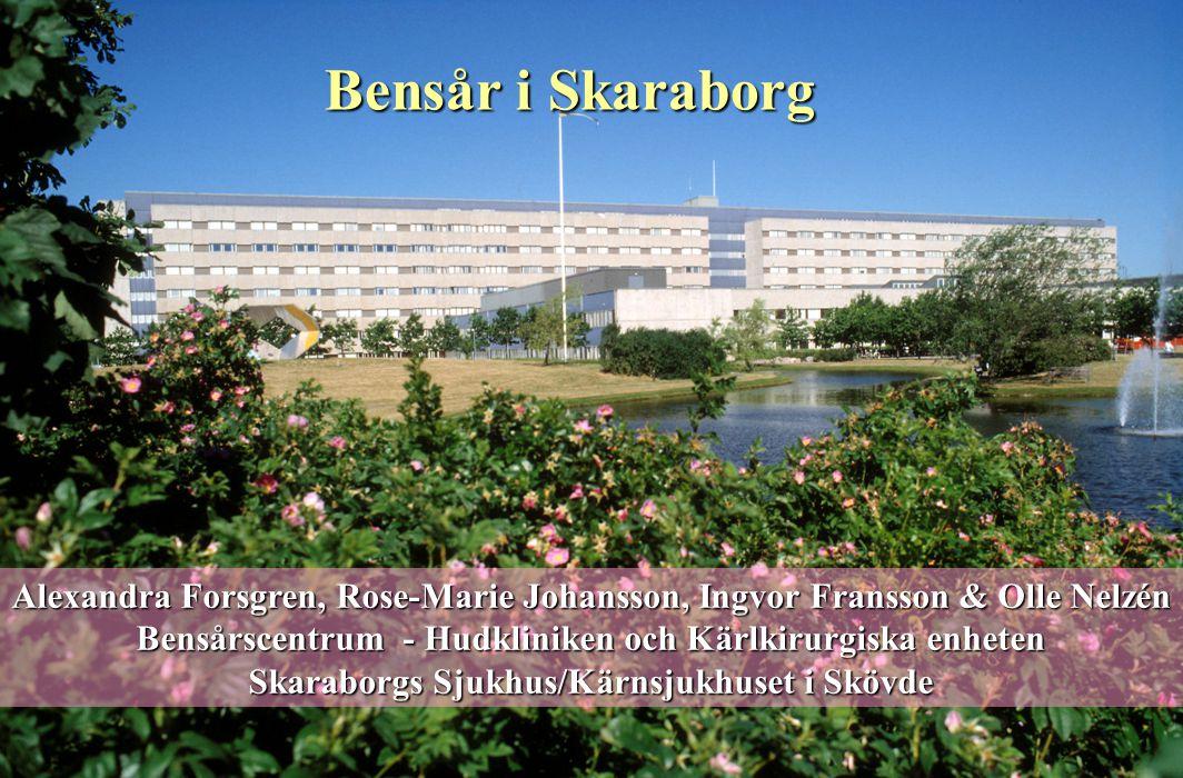 Bensår i Skaraborg Alexandra Forsgren, Rose-Marie Johansson, Ingvor Fransson & Olle Nelzén. Bensårscentrum - Hudkliniken och Kärlkirurgiska enheten.