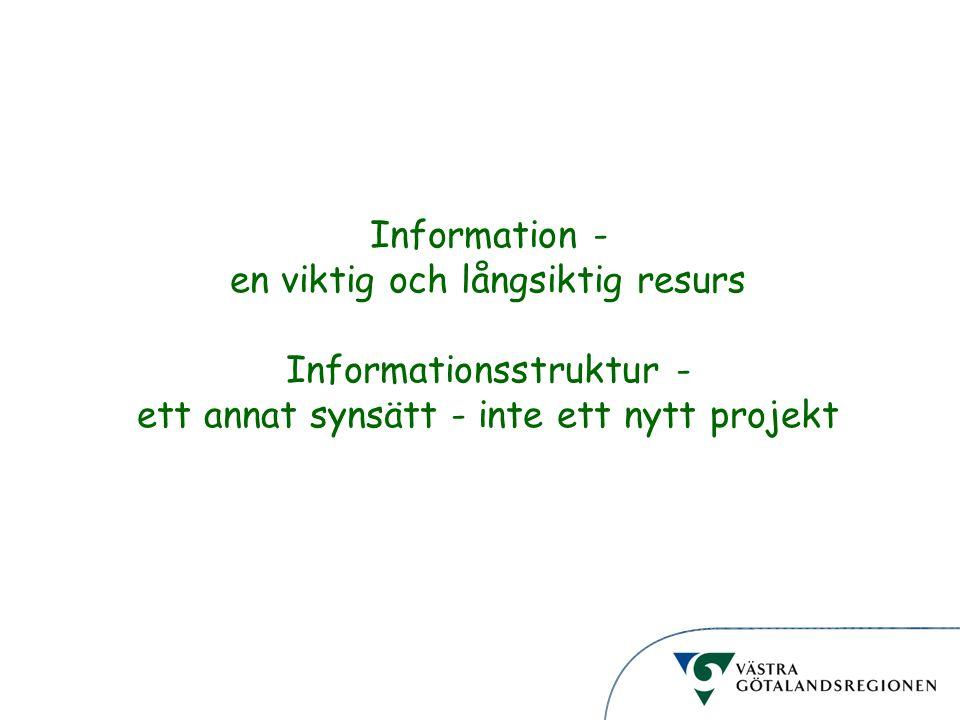 Information - en viktig och långsiktig resurs Informationsstruktur - ett annat synsätt - inte ett nytt projekt