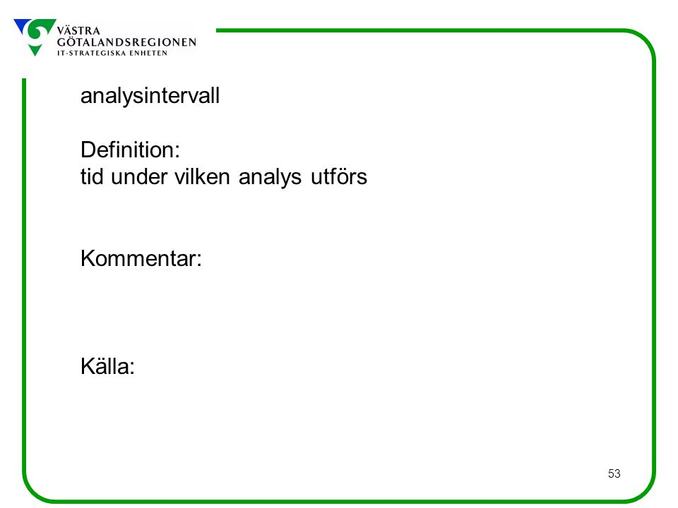 analysintervall Definition: tid under vilken analys utförs Kommentar: Källa: