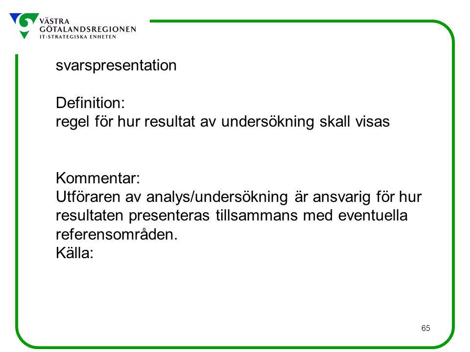 svarspresentation Definition: regel för hur resultat av undersökning skall visas. Kommentar: