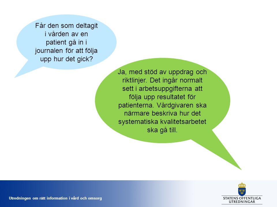Får den som deltagit i vården av en patient gå in i journalen för att följa upp hur det gick