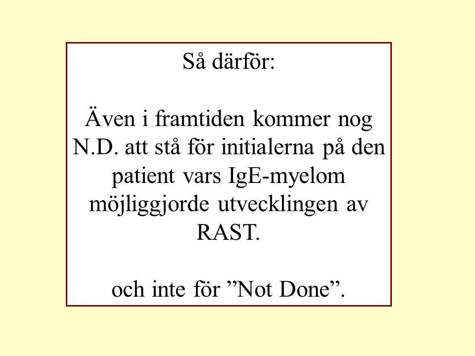 Så därför: Även i framtiden kommer nog N.D. att stå för initialerna på den patient vars IgE-myelom möjliggjorde utvecklingen av RAST.