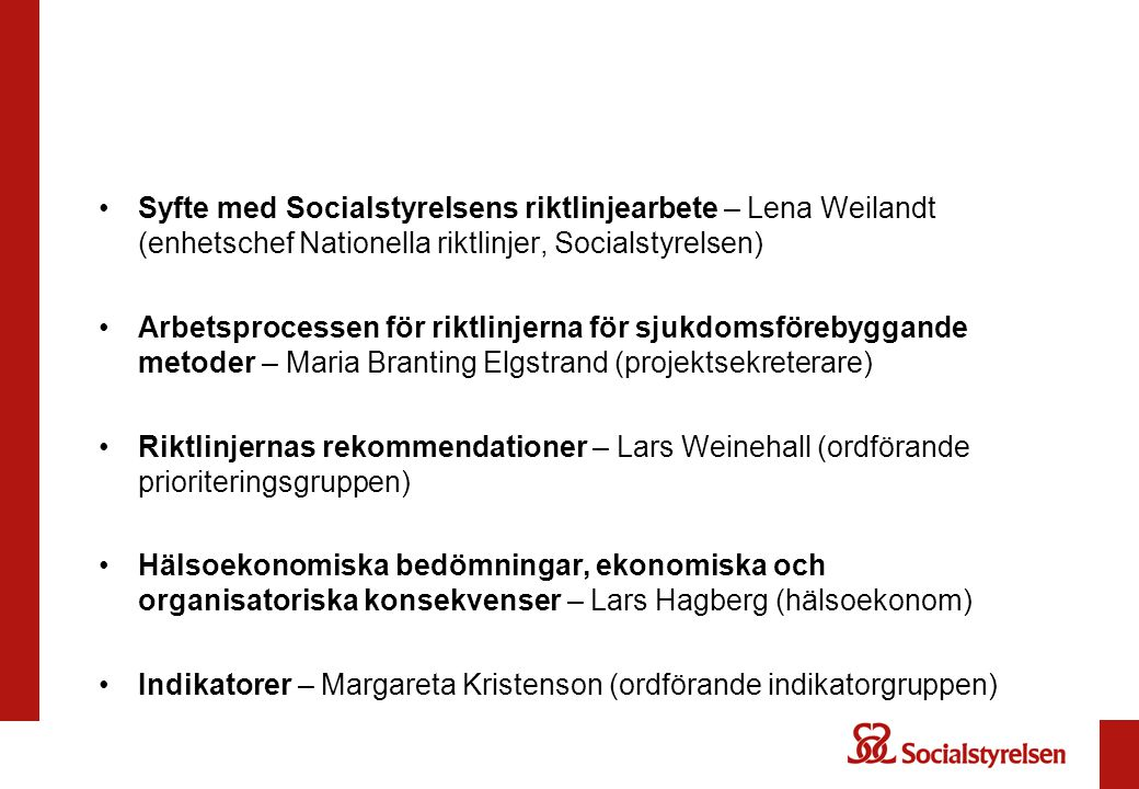 Syfte med Socialstyrelsens riktlinjearbete – Lena Weilandt (enhetschef Nationella riktlinjer, Socialstyrelsen)