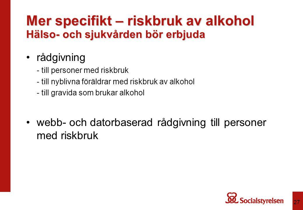 Mer specifikt – riskbruk av alkohol Hälso- och sjukvården bör erbjuda